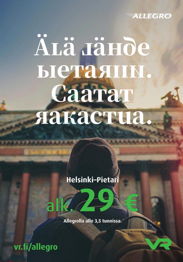 Mainoskuva, jossa mies katselee Iisakin kiekkoa Pietarissa. Teksti: Älä lähde Pietariin, saatat rakastua. Helsinki-Pietari alkaen kaksikymmentä yhdeksän euroa. Allegrolla alle 3,5 tunnissa.